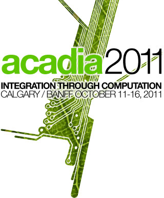 ACADIA 2011 - Integration through computation - Calgary / Banff October 11-16 2011