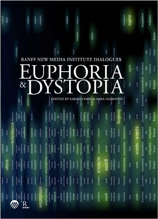 Euphoria & Dystopia: Banff New Media Institute Dialogues